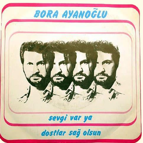 Bora Ayanoğlu, - Sevgi Var ya - Dostlar sağ olsun, (1978) 45lik kapağı